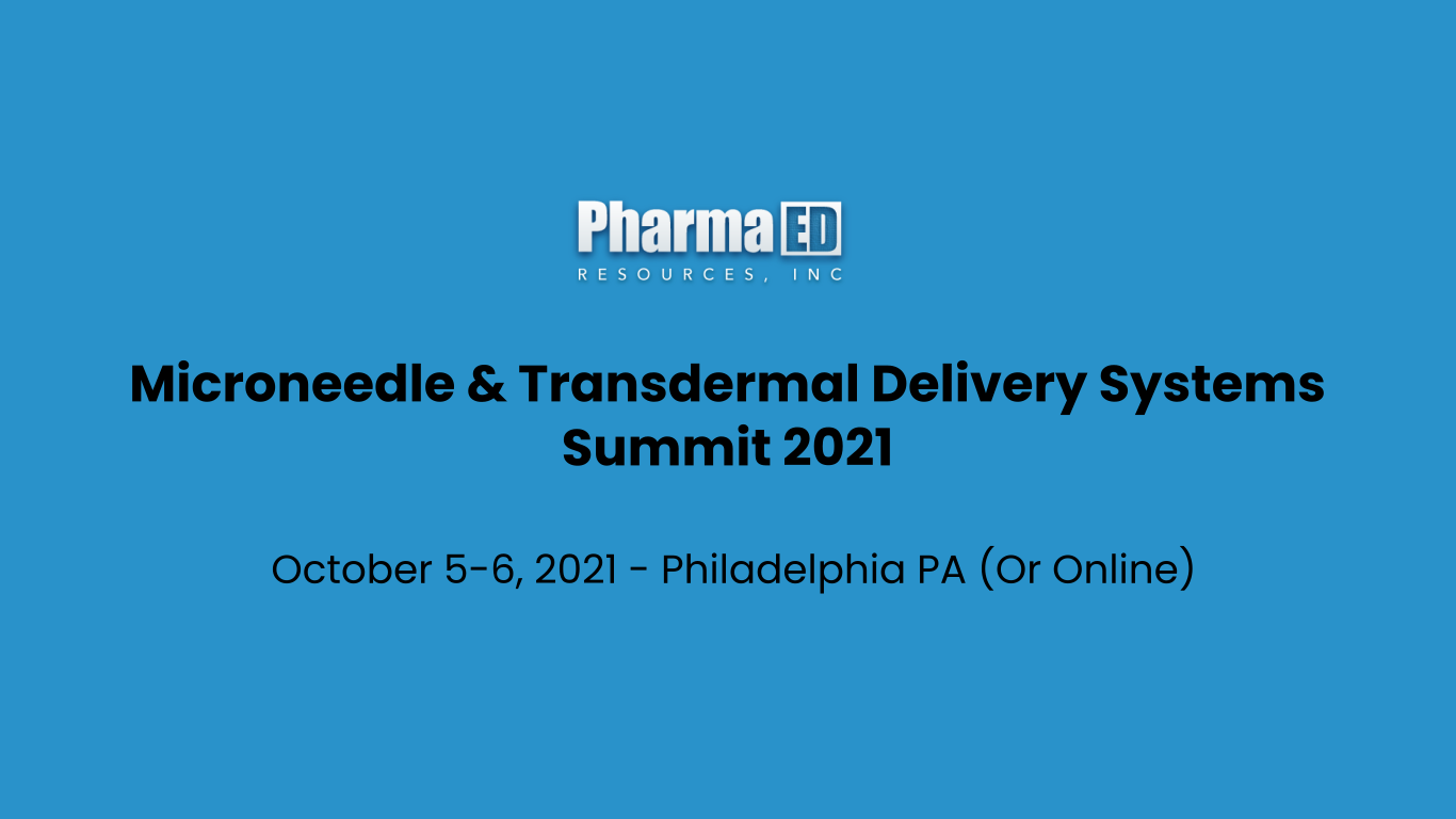 Meet us at the Summit in Philadelphia PA or Online. - Microneedle & Transdermal Delivery Systems Summit 2021 Oct 5-6, 2021